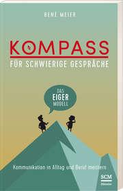 Kompass für schwierige Gespräche - Das EIGER-Modell
