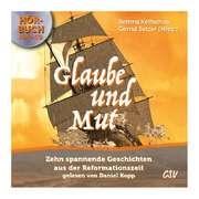 Glaube und Mut - Hörbuch MP3