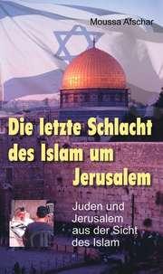 Die letzte Schlacht des Islam um Jerusalem