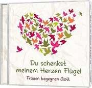 CD: Du schenkst meinem Herzen Flügel