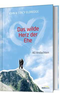 Das wilde Herz der Ehe - 40 Andachten