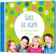 Gott ist stark - Lieder für Kinder